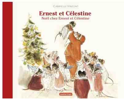 Noël chez Ernest et Célestine écrit par Gabrielle Vincent