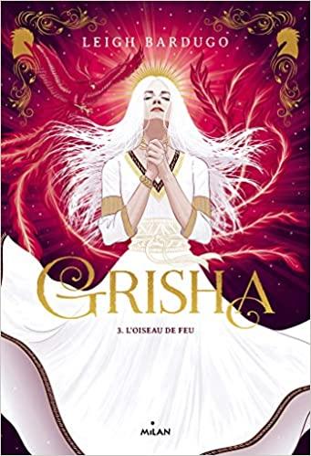Grisha – Tome 3 : L'Oiseau de Feu écrit par Leigh Bardugo.