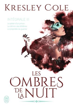Les ombres de la nuit – intégral 3 : Le plaisir d'un prince ; Le démon des ténèbres ; La prophétie du guerrier écrit par Kresley Cole