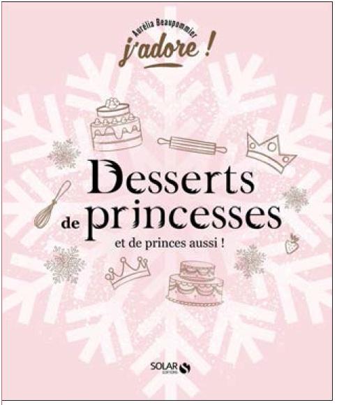 Desserts de princesses (et de princes aussi!) écrit par Aurelia Beaupommier