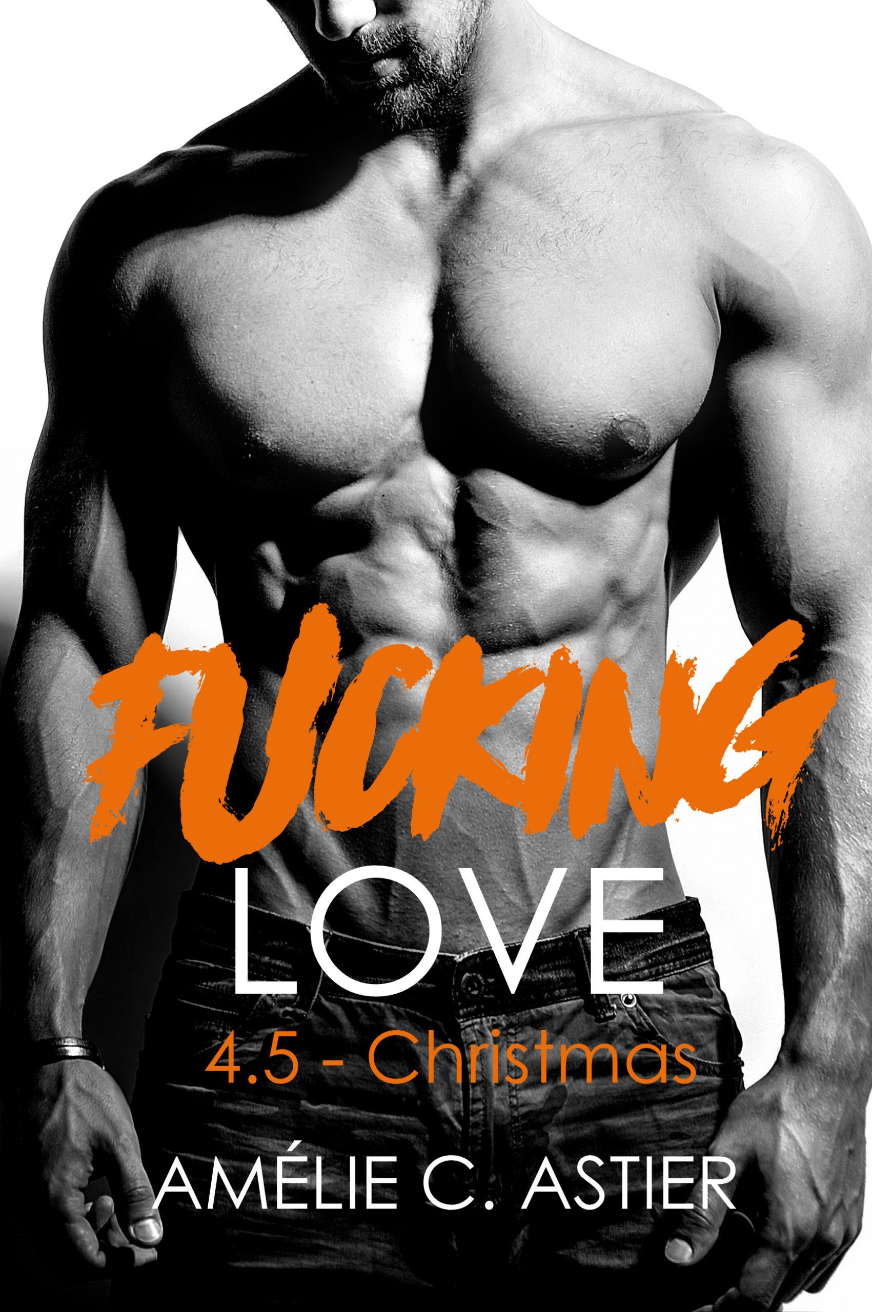 Fucking love – Tome : 4,5 : Christmas écrit par Amélie C. Astier