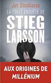La folle enquête de Stieg Larson écrit par Jan Stocklassa