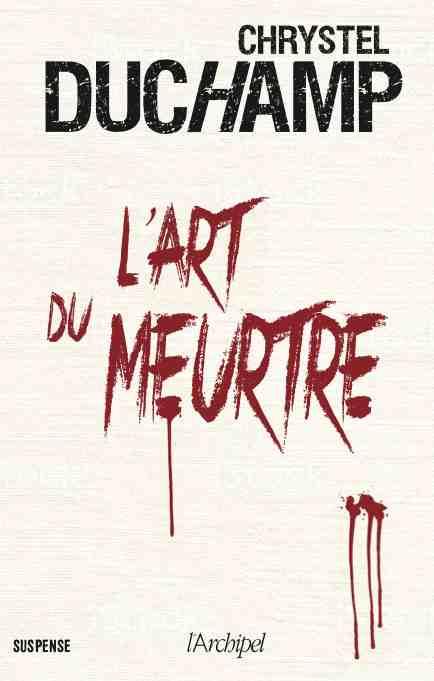 L'art du meurtre écrit par Christel Duchamp
