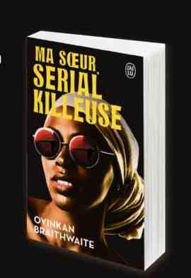 Ma soeur, serial killeuse écrit par Oyinkan Braithwaite