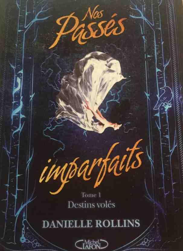 Nos passés imparfaits – Tome 1 : Destins Volés écrit par Danielle Rollins