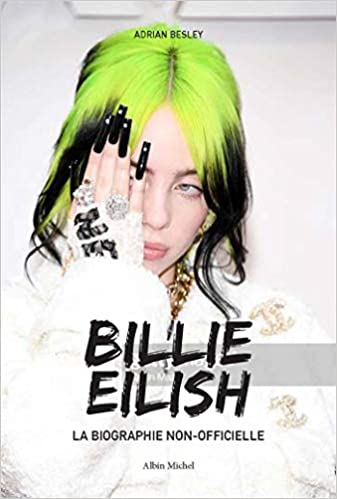 Billie Eilish la biographie non officielle écrit par Adrian Besley