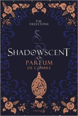 Shadowscent – Tome 1 : Le parfum de l'ombre écrit par P.M. Freestone