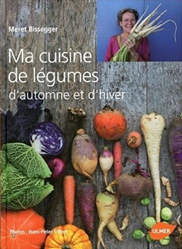 Ma cuisine de légumes d'automne et d'hiver écrit par Meret Bisseger et illustré par les photographies de Hans-Peter Siffert