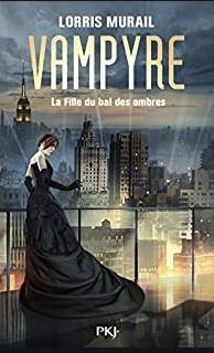 Vampyre – La Fille du Bal des Ombres écrit par Lorris Murail