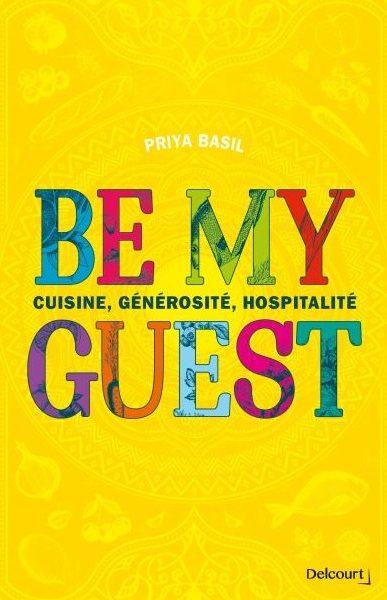 Be my Guest : cuisine, générosité, hospitalité écrit par Basil Priya