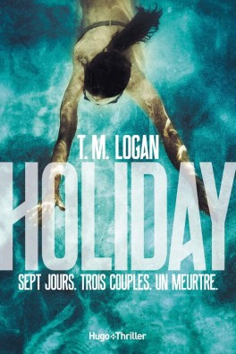 7e et dernier jeu du concours estival 2020 – Gagnez un exemplaire du thriller de votre été : Holiday  écrit par TM Logan, publié chez Hugo Thriller