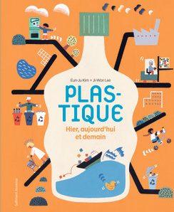 Plastique – Hier, aujourd'hui et demain de Eunju Kim et illustré par Jiwonn Lee