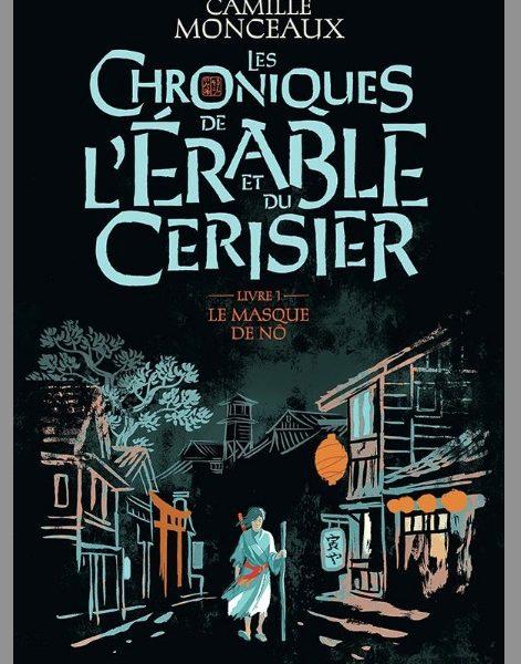 Les Chroniques de l'Érable et du Cerisier – Livre 1 : Le Masque de Nô écrit par Camille Monceaux