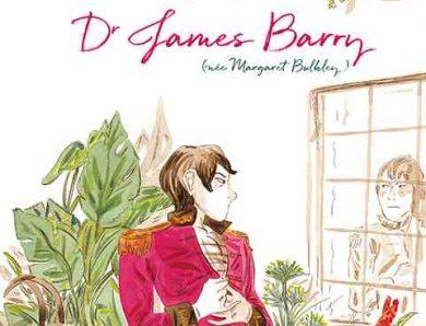 La vie mystérieuse, insolente et héroïque du Dr James Barry (née Margaret Bulleley) par Isabelle Bauthian et Agnès Maupré