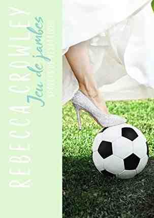 Secret de vestiaires – Tome 3 : Jeu de jambes écrit par Rebecca Crowley