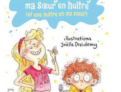 Comment j'ai changé ma sœur en huître (et une huître en ma sœur) d'Emilie Chazerand et Joëlle Dreidemy