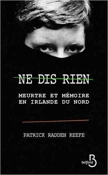 Ne dis rien écrit par Patrick Radden Keefe