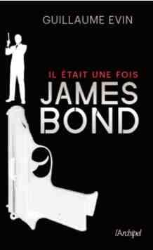 Il était une fois James Bond écrit par Guillaume Evin