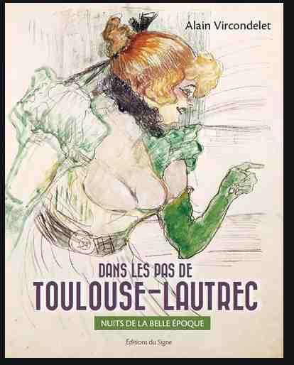 Dans les pas de Toulouse-Lautrec écrit par Alain Vircondelet