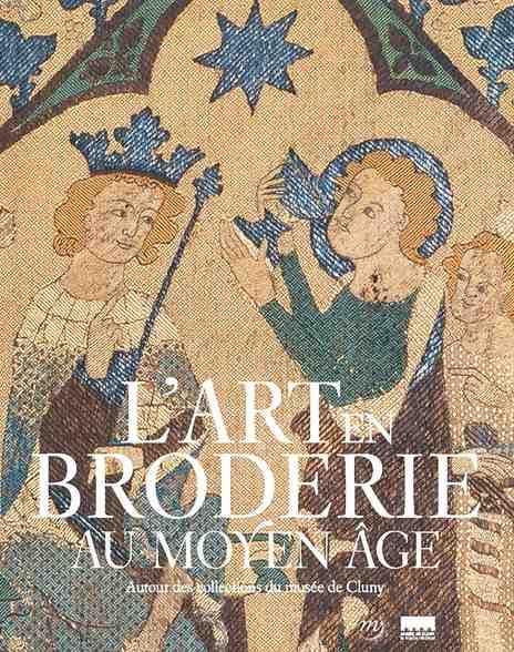 L'Art de la Broderie au Moyen-Age au Musée de Cluny à Paris