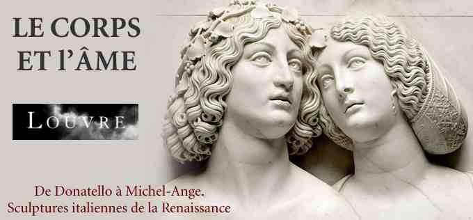 Le Corps et l'Âme : de Donatello à Michel-Ange, sculptures Italiennes de la Renaissance au Musée du Louvre à Paris