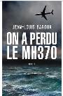 On a perdu le MH370 écrit par Jean-Louis Baroux