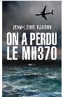 On a perdu le MH370 écrit par Jean-Louis Baroux