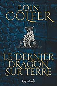 Le dernier dragon sur terre écrit par Eoin Colfer