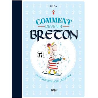 Comment devenir breton (ou le rester si vous l'êtes déjà) de Jean-Loïc Bélom