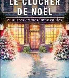 Le clocher de Noël et autres crimes impossibles écrit par Roland Lacourbe