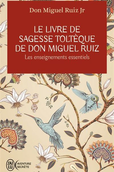 Le livre de sagesse Toltèque de Don Miguel Ruiz écrit par Don Miguel Ruiz Jr.