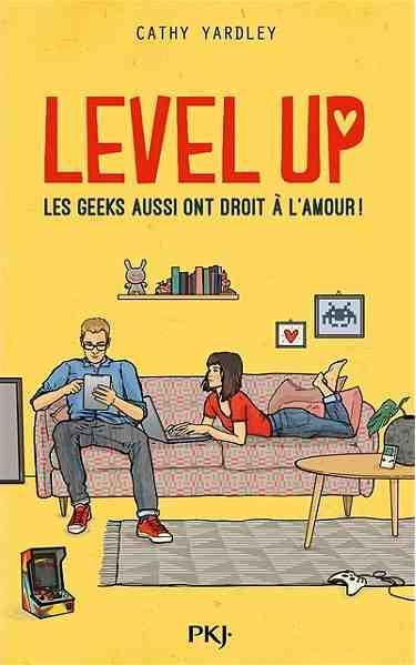 Level Up : Les Geeks aussi ont droit à l'amour ! écrit par Cathy Yardley