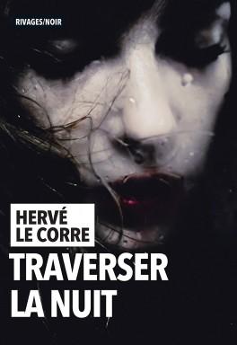 Traverser la nuit écrit par Hervé le Corre
