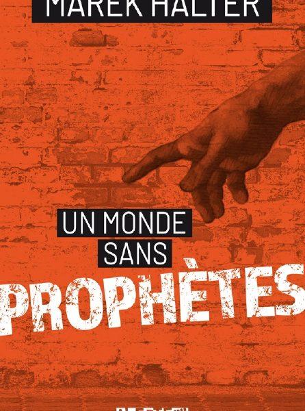 Un monde sans prophètes écrit par Marek Halter