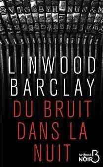 Du Bruit dans la Nuit écrit par Linwood Barclay