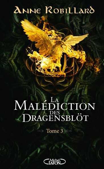 La Malédiction des Dragensblöt – Tome 3 écrit par Anne Robillard
