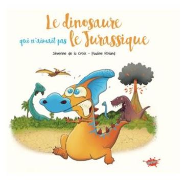 Le dinosaure qui n'aimait pas le Jurassique de Séverine de la Croix et Pauline Roland
