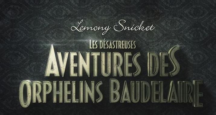 Les Désastreuses Aventures des Orphelins Baudelaire (Saison 1)