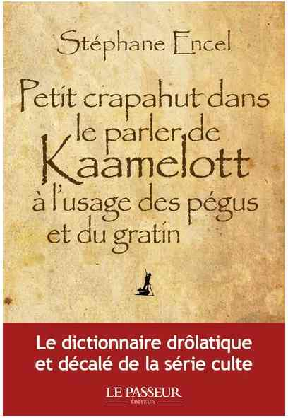 Petit crapahut dans le parler de Kaamelott à l'usage des pégus et du gratin écrit par Stéphane Encel