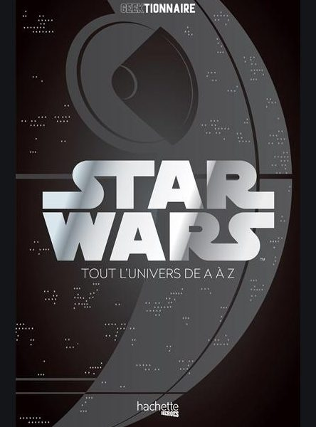 Star Wars : La Galaxie de A à Z écrit par Philippe François, Frédéric Hugot et Thibaud Villanova
