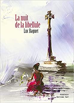 La nuit de la libellule écrit par Luc Baguet