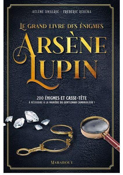 Le Grand Livre des Énigmes Arsène Lupin écrit par Hélène Amalric et Frédéric Rébéna