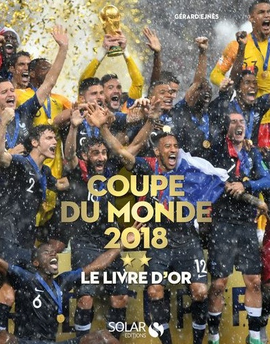 Le livre d'Or de la Coupe du monde 2018 écrit par Gérard Ejnès