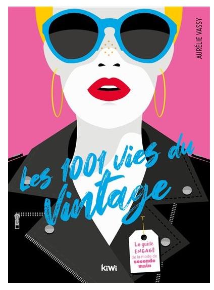 Les 1001 vies du vintage. Le guide engagé de la mode de seconde main écrit par Aurélie Vassy