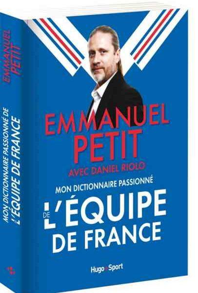 Mon dictionnaire passionné de l'équipe de France écrit par Emmanuel Petit en collaboration avec Daniel Riolo