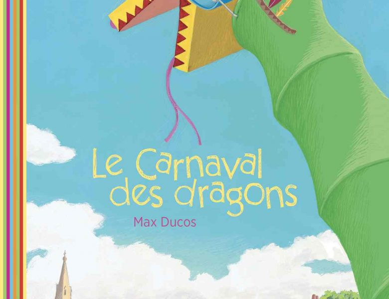 Le carnaval des dragons de Max Ducos