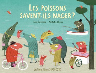 Les poissons savent-ils nager ? d'Alex Cousseau et Nathalie Choux