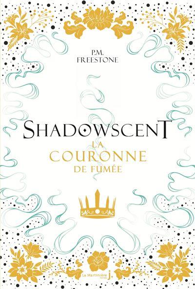 Shadowscent – Tome 2 : La couronne de fumée écrit par P.M. Freestone