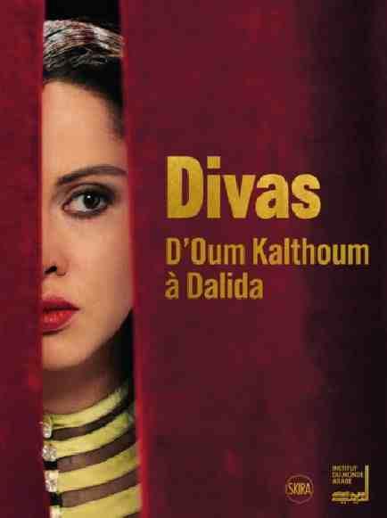 Divas. D'Oum Kalthoum à Dalida à l'Institut du Monde Arabe à Paris