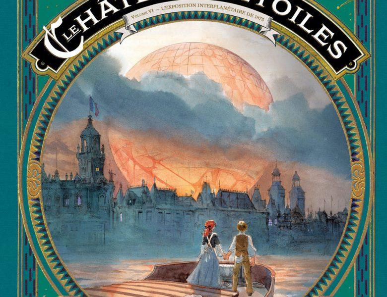 Le château des étoiles – Tome 6 : l'exposition interplanétaire de 1875 écrit et dessiné par Alex Alice